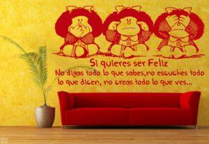 Vinilo decorativo, si quieres ser feliz no digas todo lo que sabes, no escuches todo lo que dicen, no creas todo lo que ves...Mafalda