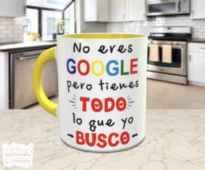 Taza no eres google pero tienes todo lo que busco